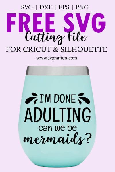 I'm Done Adulting Can We Be Mermaids SVG