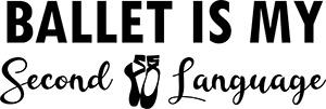 Ballet is my second language free ballet svg