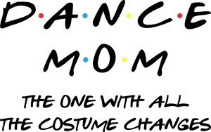 Friends Inspired Dance Mom The One With All The Costume Changes SVG