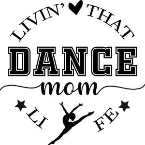 Livin That Dance Mom Life Free Dance Mom SVG