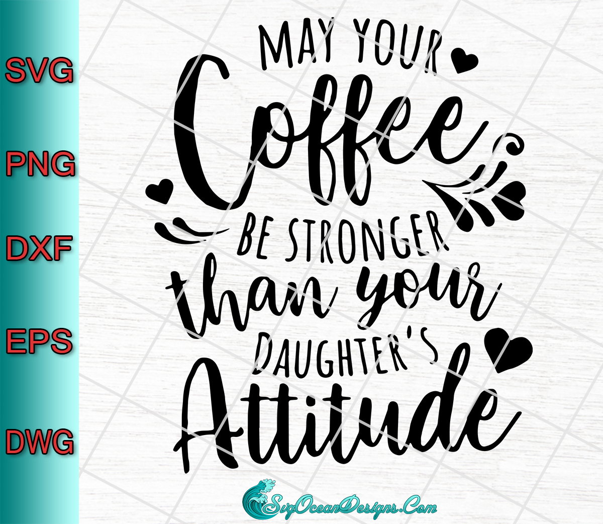 May Your Coffee Be Stronger Than Your Daughter S Attitude Svg Png Eps Dxf Designs Digital Download