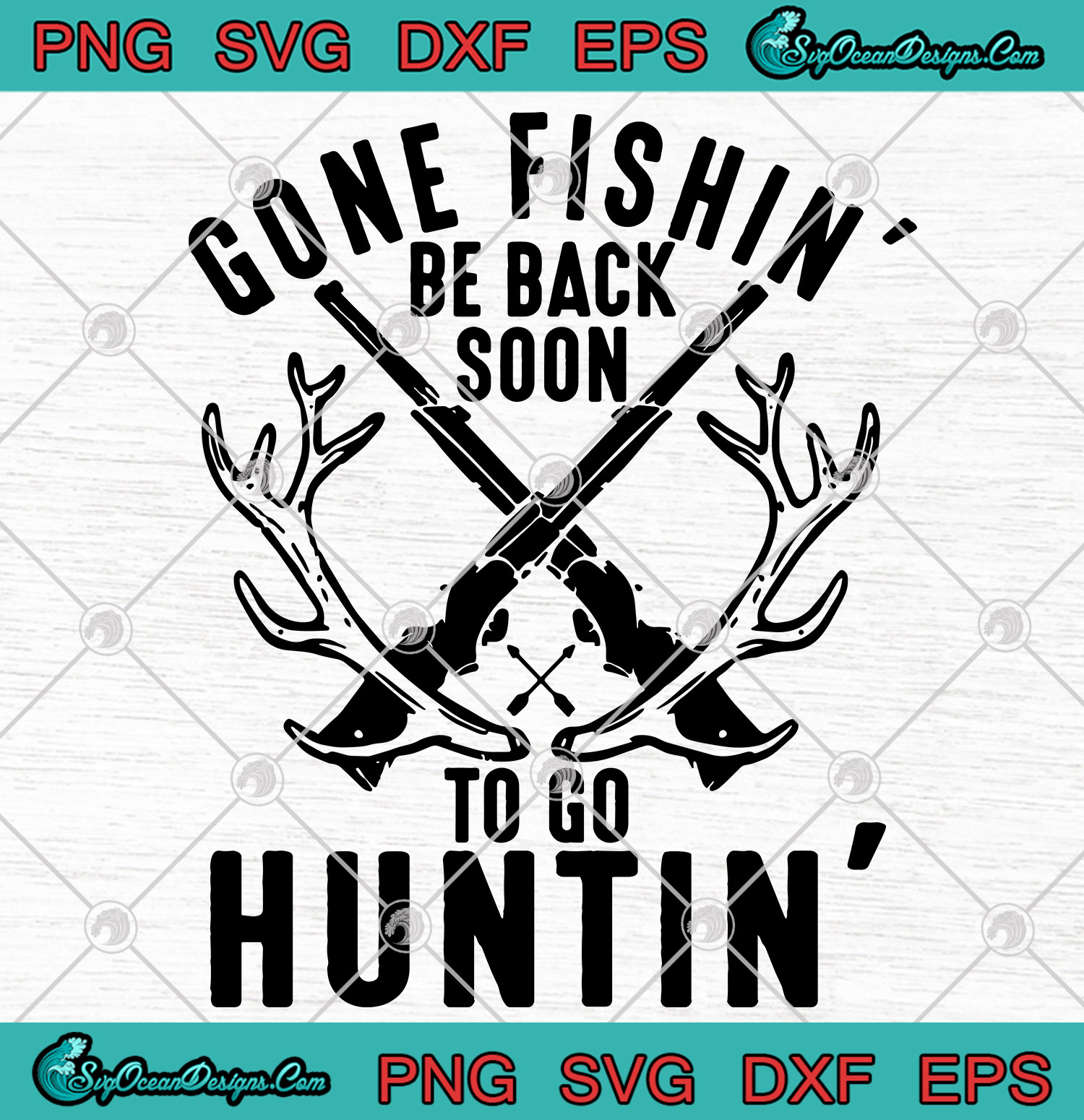 Download Gone Fishing Be Back Soon To Go Hunting Svg Png Eps Dxf Designs For Shirt Svg Png Eps Dxf Cricut Silhouette Designs Digital Download