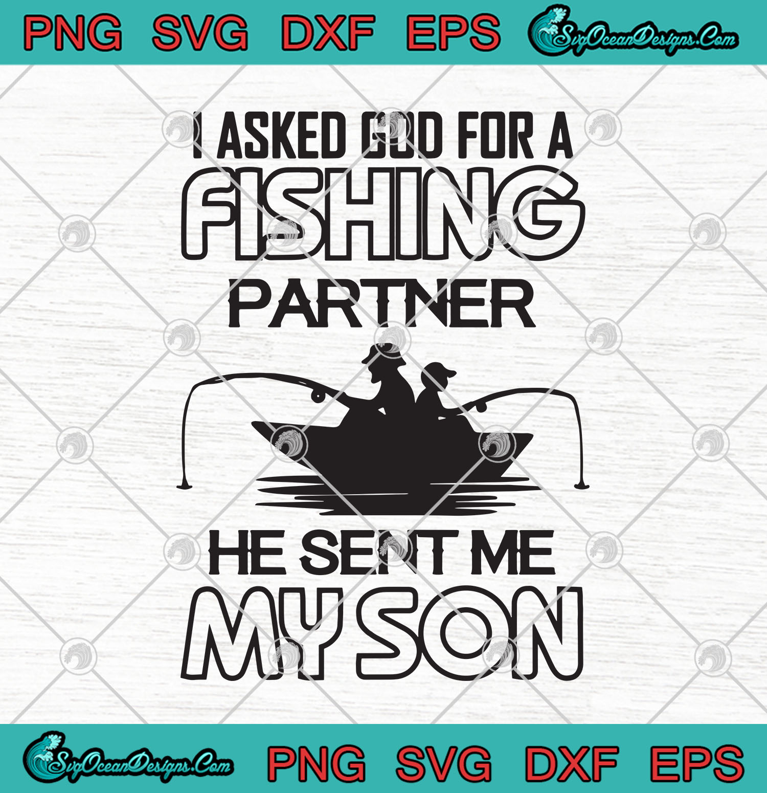 Download I Asked God For A Fishing Partner He Sent Me My Son Svg Png Fishing Dad Svg Png Cutting File Cricut Silhouette Art Svg Png Eps Dxf Cricut Silhouette Designs Digital Download