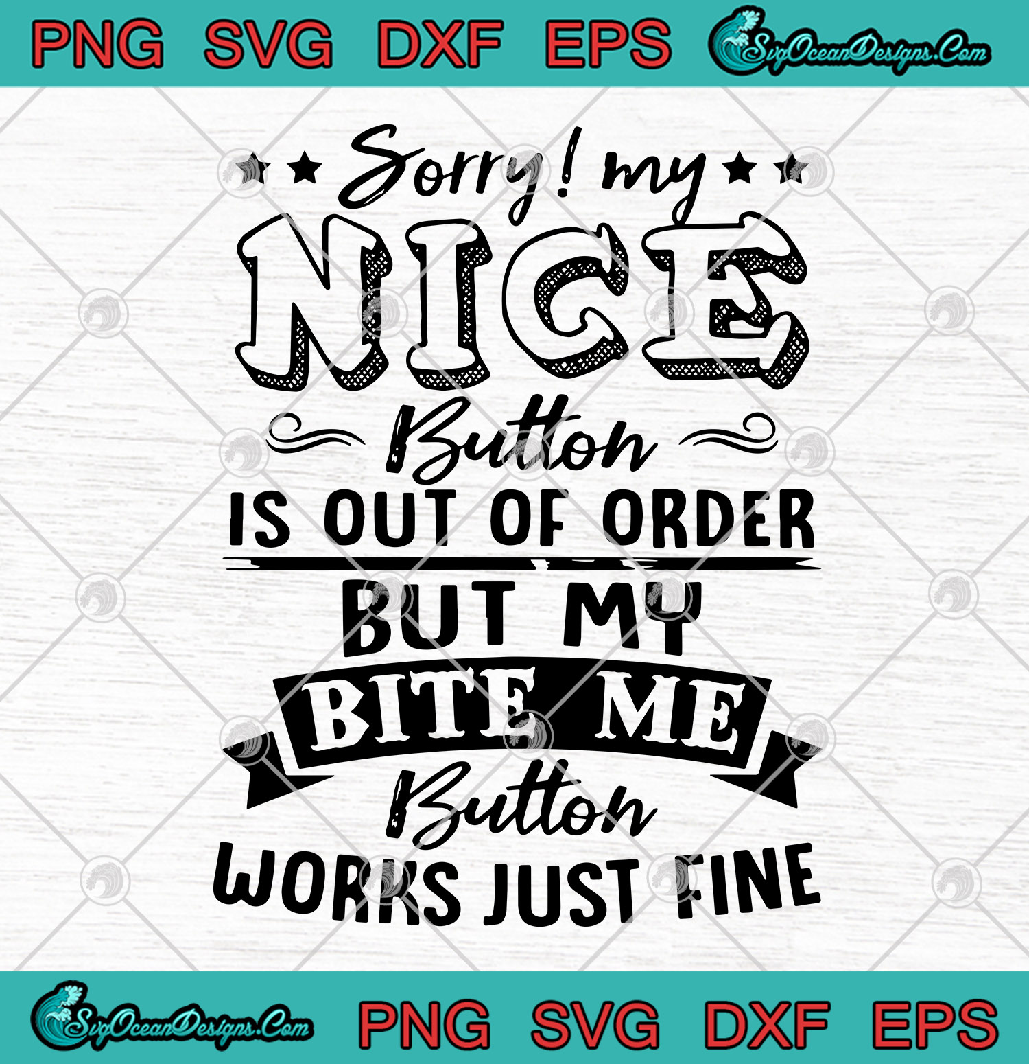 Download Sorry My Nice Button Is Out Of Order But My Bite Me Button Works Just Fine Svg Png Dxf Eps Cutting File Cricut Silhouette Art Svg Png Eps Dxf Cricut Silhouette