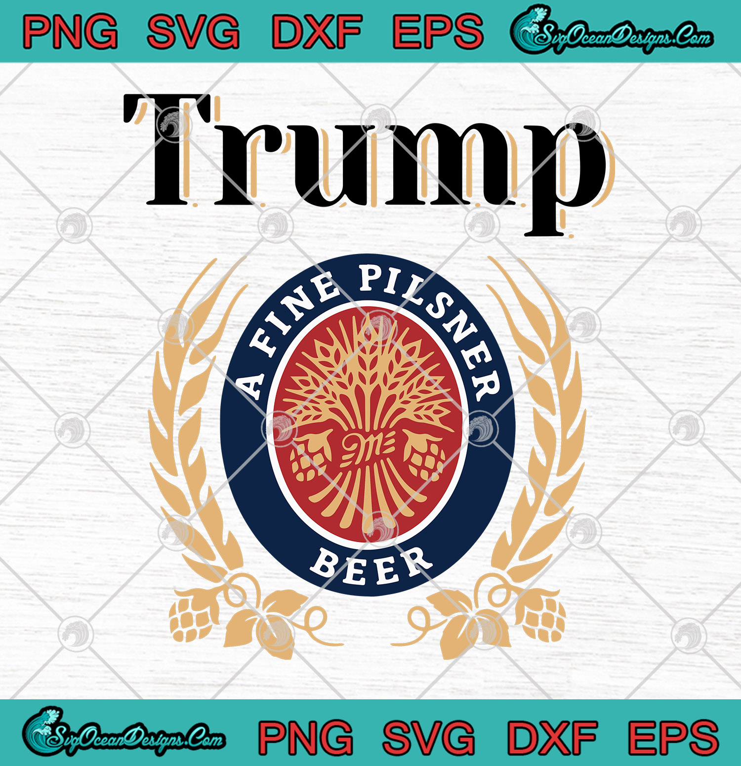 Donald Trump Trump A Fine Pilsner Beer Svg Png Dxf Eps Cutting File Cricut Silhouette Art Designs Digital Download