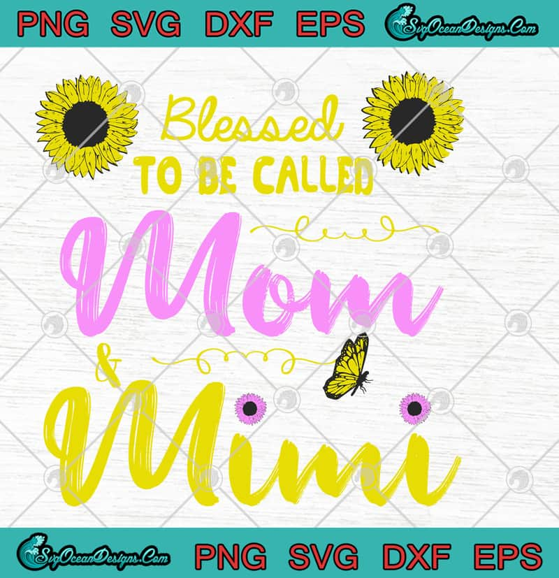 Blessed To Be Called Mom Mimi Sunflower Butterfly Svg Png Eps Dxf Mom Birthday Mother S Day Cricut File Cutting File Designs Digital Download