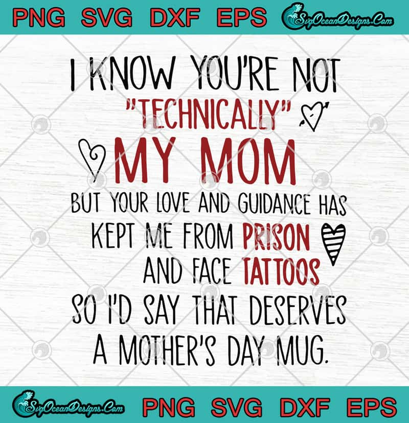 Download I Know You're Not Technically My Mom But Your Love SVG PNG ...