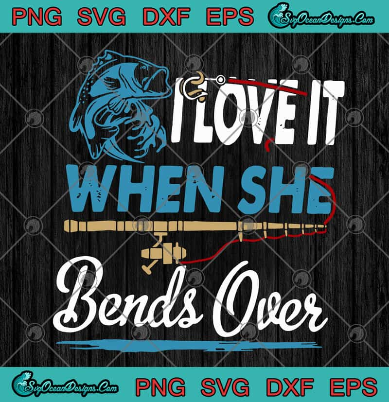 Download Fishing I Love It When She Bends Over Funny SVG PNG EPS ...