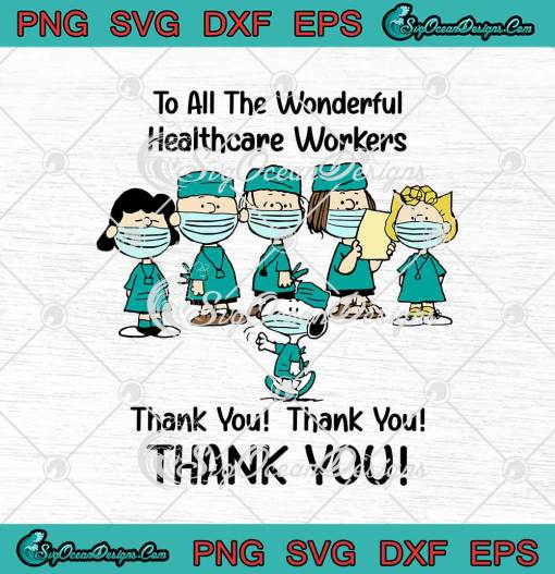 Snoopy Peanuts Characters To All The Wonderful Healthcare Workers Thank You svg cricut