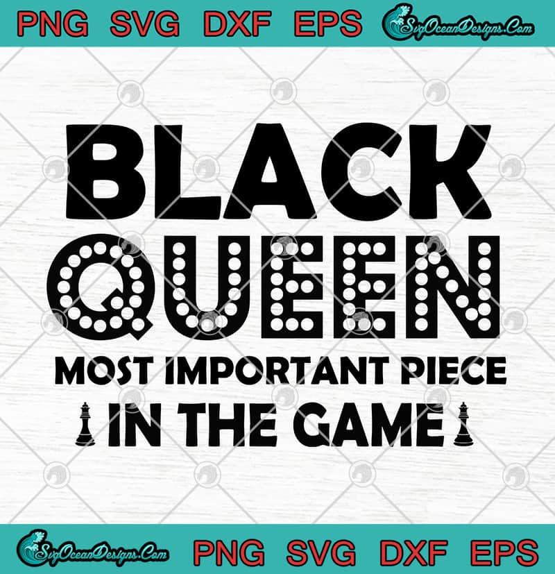 Download Black Queen Most Important Piece In The Game SVG PNG EPS ...