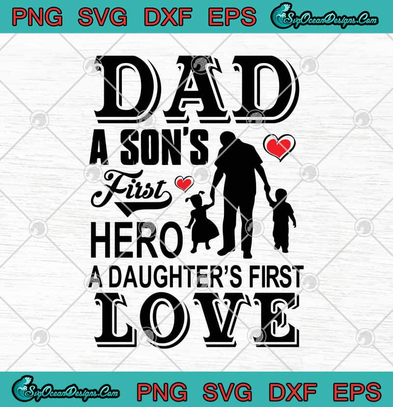 Download Dad A Son's First Hero A Daughter's First Love Father's ...