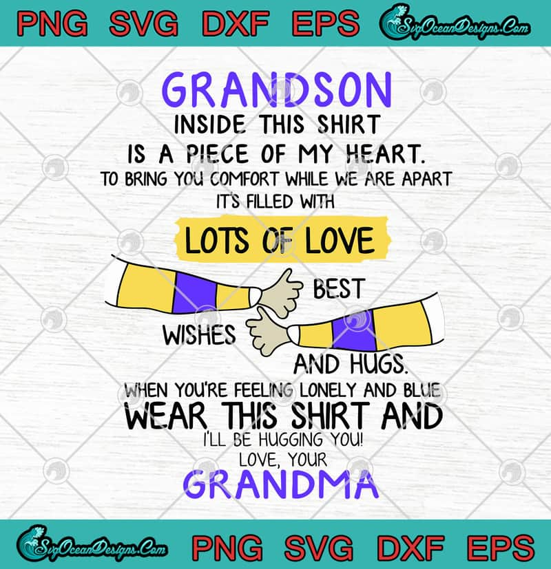 Grandson Inside This Shirt Is A Piece Of My Heart Lots Of Love Best Wishes And Hugs Love Grandma Svg Png Eps Dxf Cricut File Silhouette Art Designs Digital Download