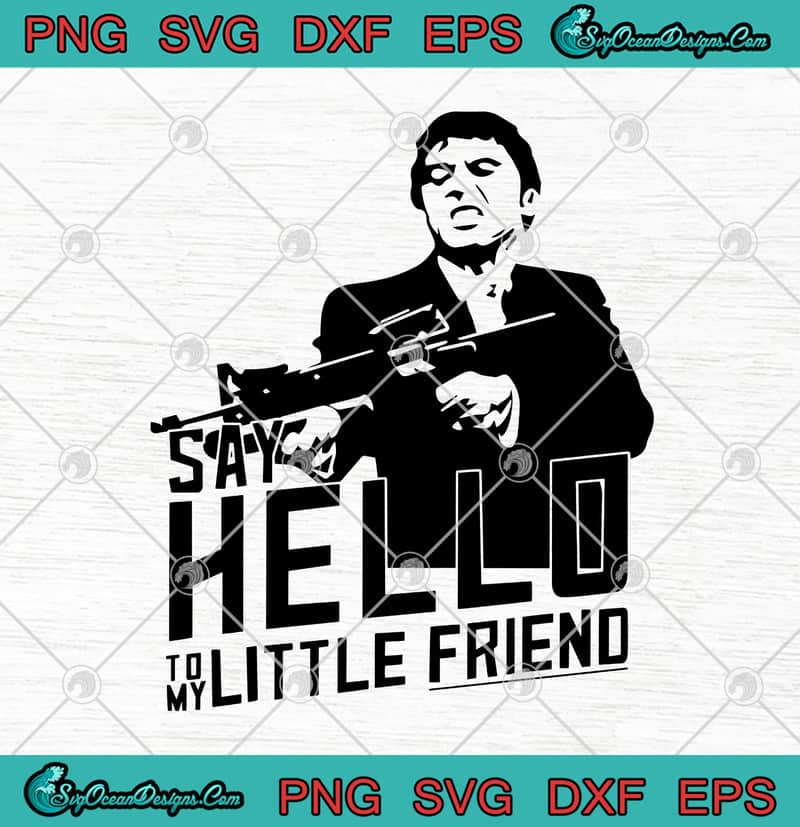 Scarface Tony Montana Say Hello To My Little Friend Funny Svg Png Eps Dxf Cricut File Silhouette Art Designs Digital Download