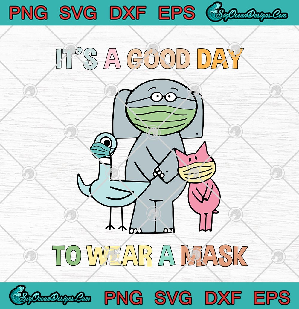 Elephant And Piggie It S A Good Day To Wear A Mask Funny Svg Png Eps Dxf Cricut File Silhouette Art Designs Digital Download Elephant masks for germ protection. marvel wear a mask like a hero iron man spider man black panther captain american svg png eps dxf cricut file silhouette art