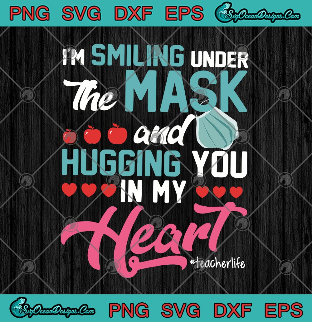 I M Smiling Under The Mask And Hugging You In My Heart Teacher Life Svg Png Eps Dxf Cricut File Silhouette Art Designs Digital Download