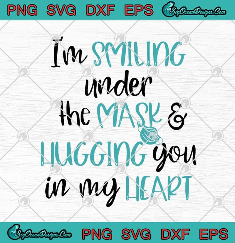 I M Smiling Under The Mask And Hugging You In My Heart Svg Png Eps Dxf Teachers 2020 Funny Cricut File Silhouette Art Designs Digital Download