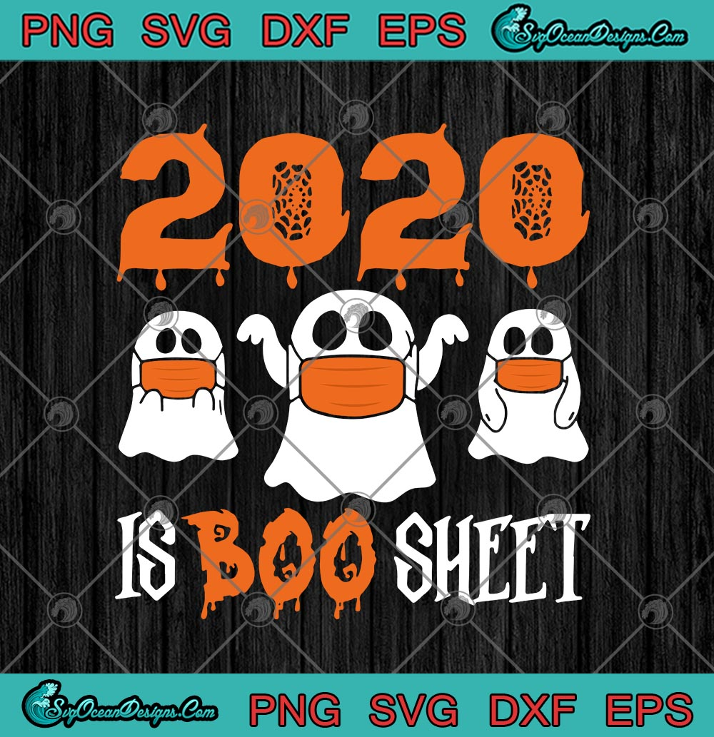2020 Is Boo Sheet Funny Boo Ghost In Face Mask Halloween Svg Png Eps Dxf Cricut File Silhouette Art Designs Digital Download
