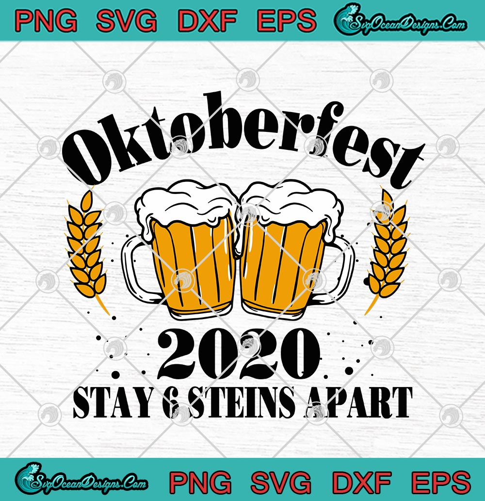 Oktoberfest 2020 Stay 6 Steins Apart Beer October Svg Png Eps Dxf Cricut File Silhouette Art Designs Digital Download