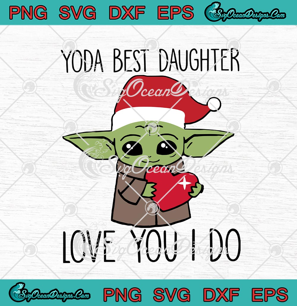 Download Santa Yoda Best Daughter Love You I Do Merry Christmas SVG ...
