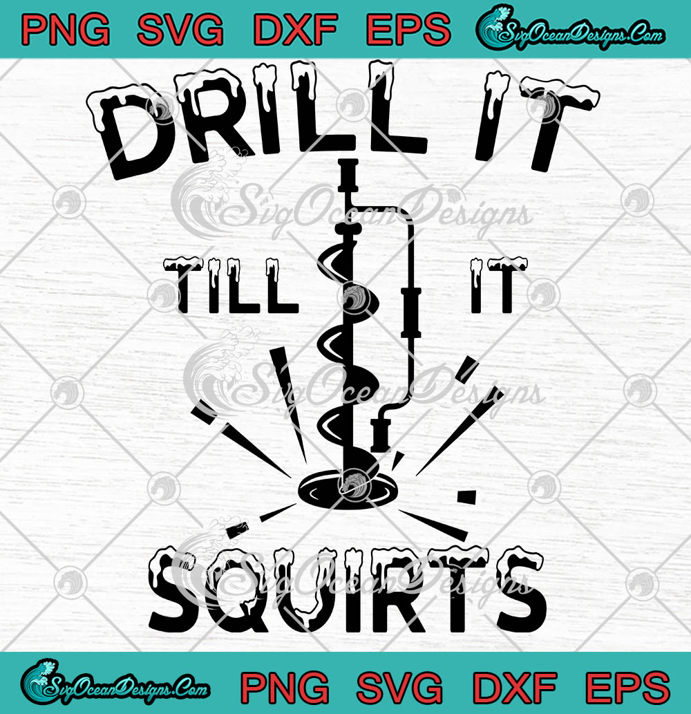 Download Drill It Till It Squirts Ice Fishing Ice Auger Frozen Lake Fishing Lovers Winter Fishing Svg Png Eps Dxf Cricut File Silhouette Art Svg Png Eps Dxf Cricut Silhouette Designs Digital