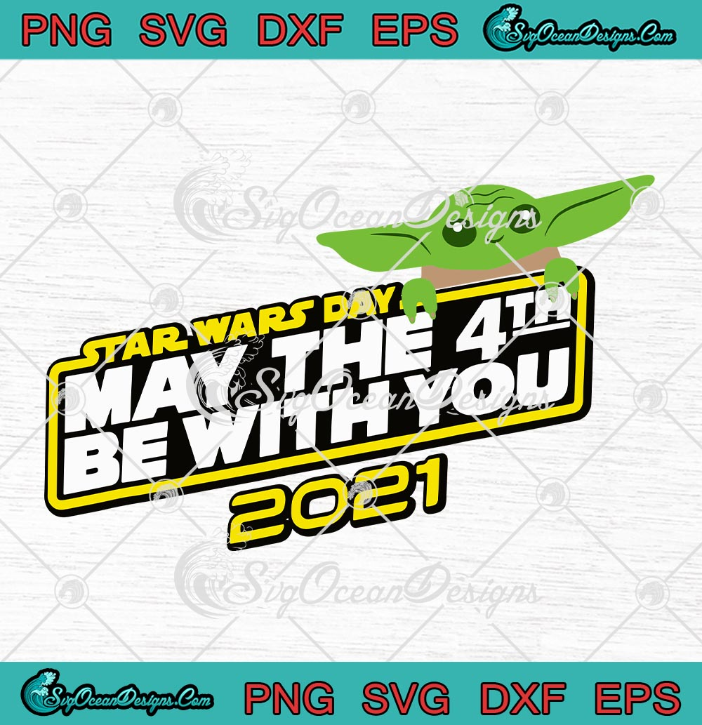 Star Wars Day May The 4th Be With You 2021 Baby Yoda Svg Png Eps Dxf Disney The Mandalorian Cricut Cameo File Silhouette Art Designs Digital Download