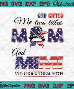 American Flag Messy Bun God Gifted Me Two Titles Mom And Mimi svg cricut