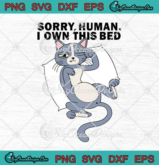 Cat Sorry Human I Own This Bed Funny svg cricut