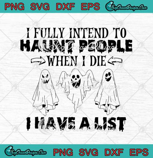 Ghost Halloween I Fully Intend To Haunt People svg cricut