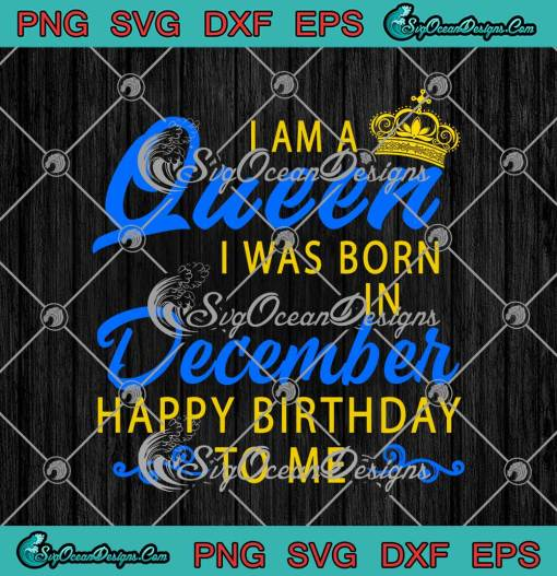 I Am A Queen I Was Born In December SVG Happy Birthday To Me svg cricut