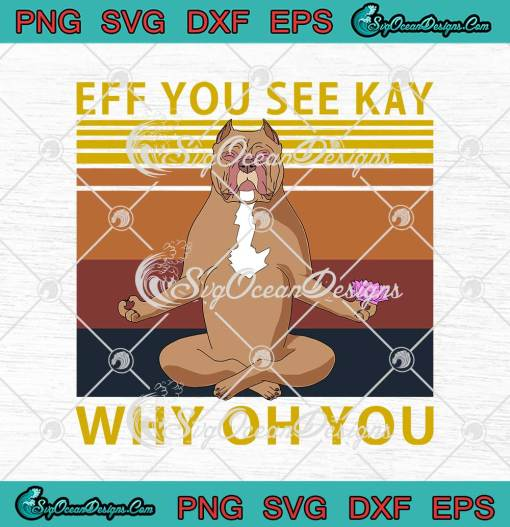 Pit Bull Yoga Eff You See Kay Why Oh You Lotus Vintage svg cricut