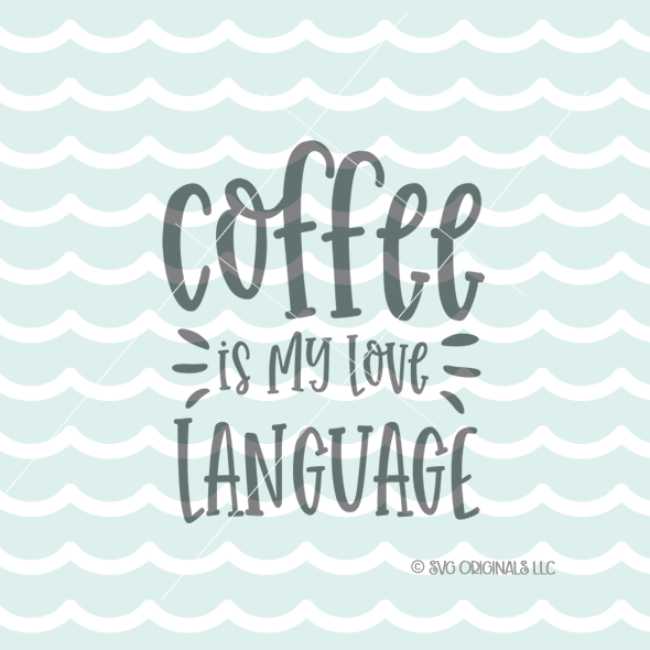 Download Coffee Is My Love Language SVG File Coffee