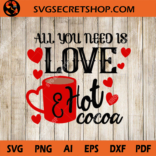 Download All You Need Is Love And Hot Cocoa SVG, Valentine SVG ...