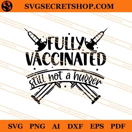 Fully Vaccinated Still Not A Hugger SVG
