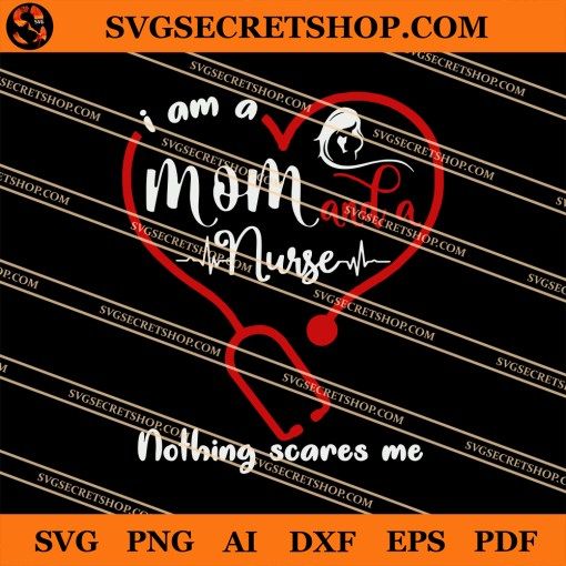 I Am A Mom And A Nurse Nothing Scares Me SVG