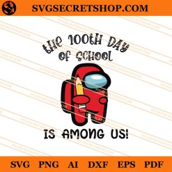 The 100th Day Of School Is Among Us SVG