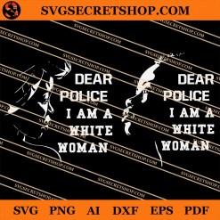 Dear Police I Am A White Woman SVG