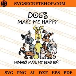 Dogs make Me Happy Humans Make My Head Hurt SVG