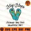 Flip Flops Because Toes Love Vacations Too SVG