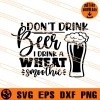 I Do Not Drink Beer I Drink A Wheat Smoothie SVG