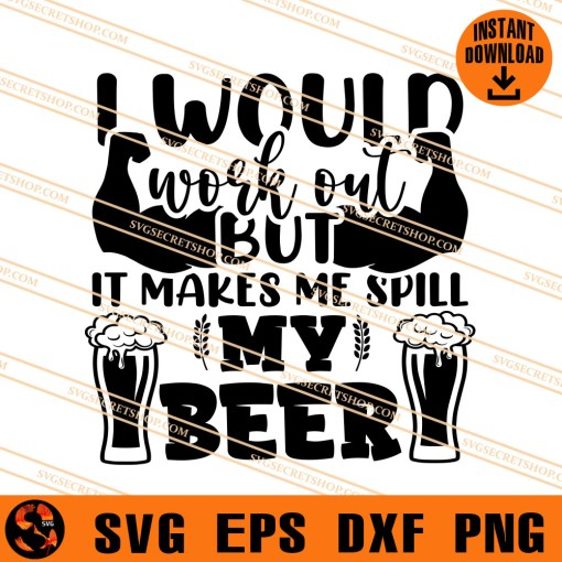 I Would Work Out But It Makes Me Spill My Beer SVG