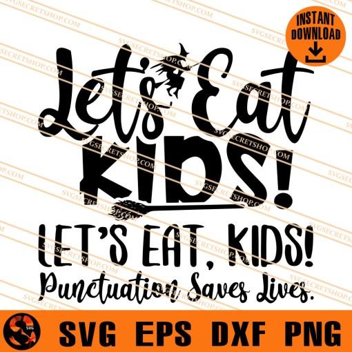 Lets Eat Kids Lets Eat Kids Punctuation Saves Lives SVG