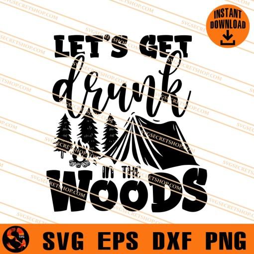 Lets Get Drunk In The Woods SVG