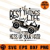 The Best Things In Life Mess Up Your Hair SVG