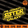 The Geekiest Sister In The Galaxy SVG