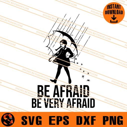 Wednesday Addams Be Afraid Be Very Afraid SVG