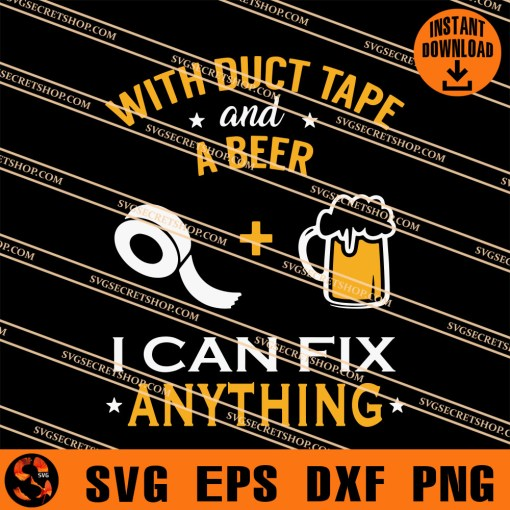 With Duct Tape And A beer I Can Fix Anything SVG
