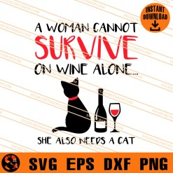 A Woman Cannot Survive On Wine Alone She Also Needs A Cat SVG