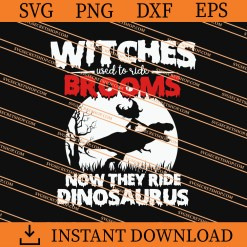Witches Used To Ride Brooms Now They Ride Dinosaurus SVG