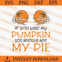 If You Like My Pumpkins You Should See My Pie SVG