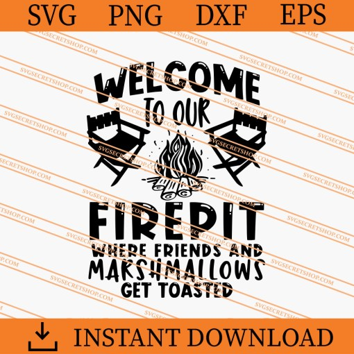 welcome To Our Firepit Where Friends And Marshmallows Get Toasted SVG